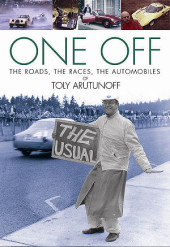 One Off: The Roads, The Races, The Automobiles of Toly Arutunoff